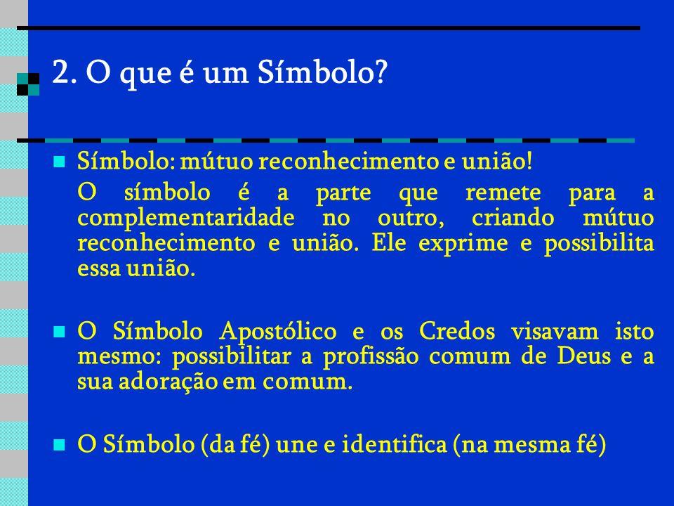 2. O que é um Símbolo? Símbolo: mútuo reconhecimento e união! O símbolo é a parte que remete para a complementaridade no outro, criando mútuo reconhec