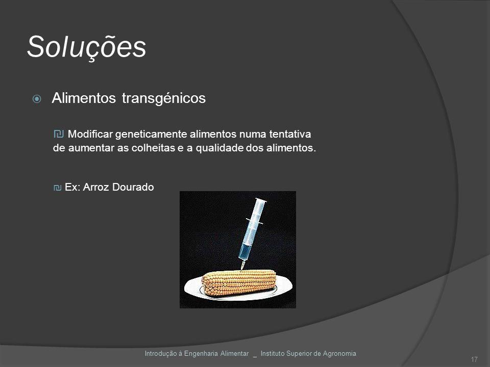Soluções Alimentos transgénicos 17 Modificar geneticamente alimentos numa tentativa de aumentar as colheitas e a qualidade dos alimentos. Ex: Arroz Do