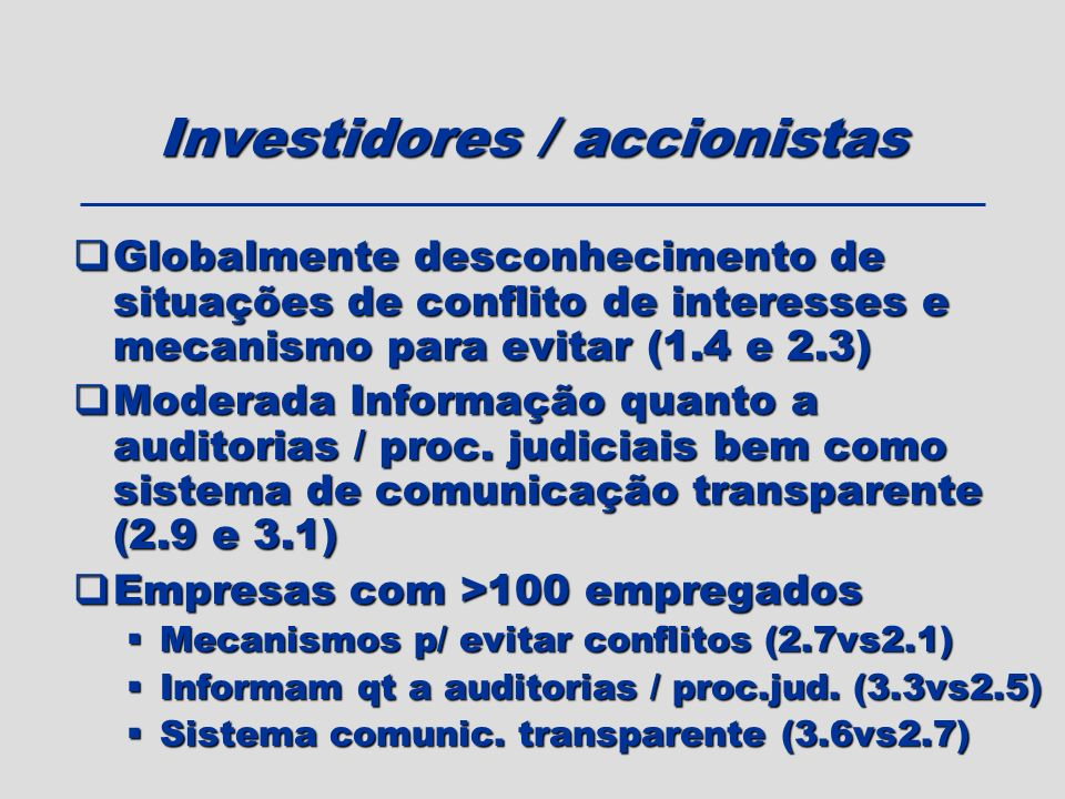 Investidores / accionistas Globalmente desconhecimento de situações de conflito de interesses e mecanismo para evitar (1.4 e 2.3) Globalmente desconhe