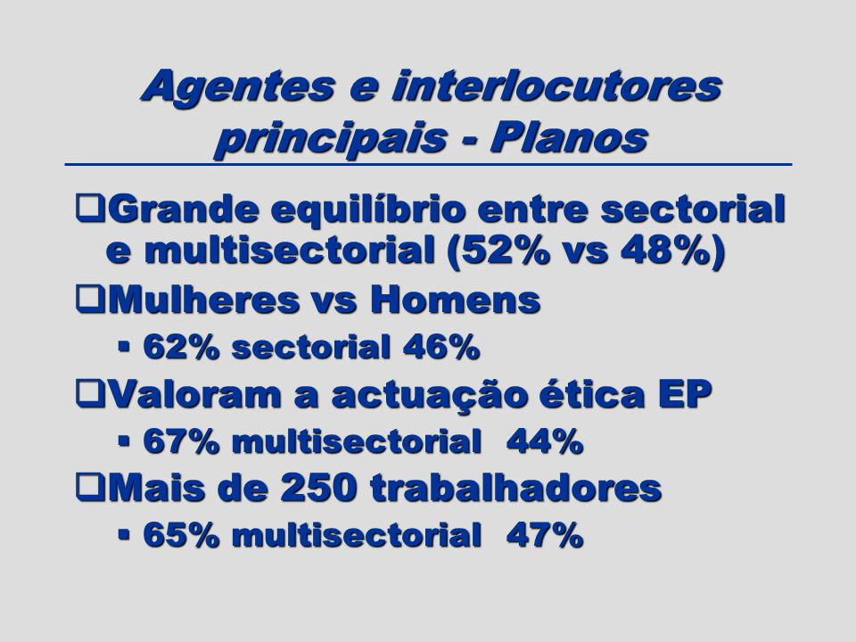 Agentes e interlocutores principais - Planos Grande equilíbrio entre sectorial e multisectorial (52% vs 48%) Grande equilíbrio entre sectorial e multi