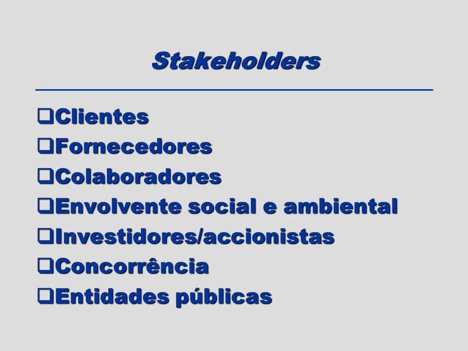 Stakeholders Clientes Clientes Fornecedores Fornecedores Colaboradores Colaboradores Envolvente social e ambiental Envolvente social e ambiental Inves