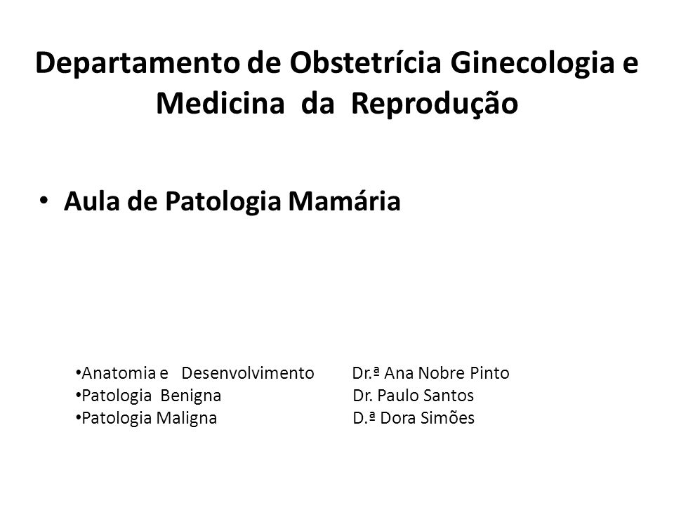 Departamento de Obstetrícia Ginecologia e Medicina da Reprodução Aula de Patologia Mamária Anatomia e Desenvolvimento Dr.ª Ana Nobre Pinto Patologia B