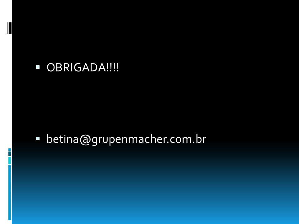 OBRIGADA!!!! betina@grupenmacher.com.br
