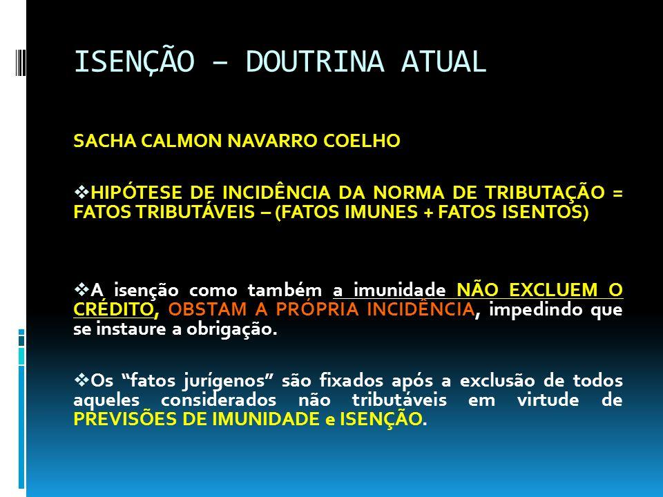 ISENÇÃO – DOUTRINA ATUAL SACHA CALMON NAVARRO COELHO HIPÓTESE DE INCIDÊNCIA DA NORMA DE TRIBUTAÇÃO = FATOS TRIBUTÁVEIS – (FATOS IMUNES + FATOS ISENTOS
