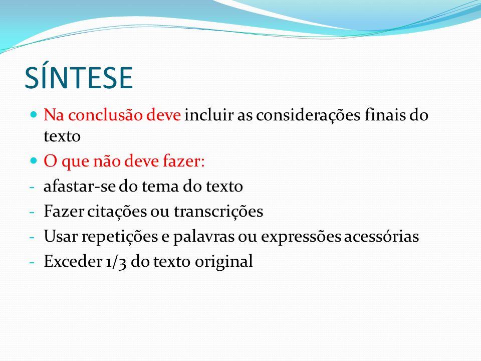 SÍNTESE Na conclusão deve incluir as considerações finais do texto O que não deve fazer: - afastar-se do tema do texto - Fazer citações ou transcriçõe