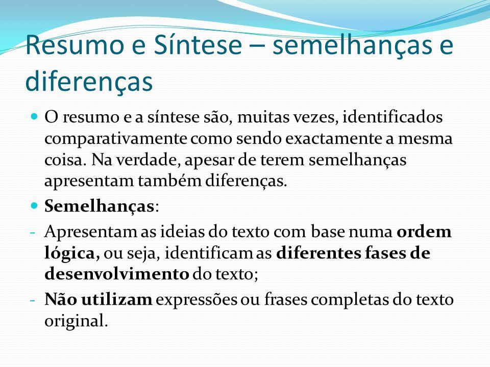 Resumo e Síntese – semelhanças e diferenças O resumo e a síntese são, muitas vezes, identificados comparativamente como sendo exactamente a mesma cois
