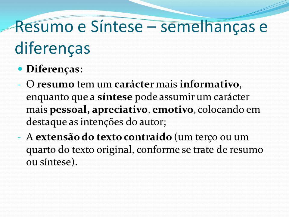 Resumo e Síntese – semelhanças e diferenças Diferenças: - O resumo tem um carácter mais informativo, enquanto que a síntese pode assumir um carácter m