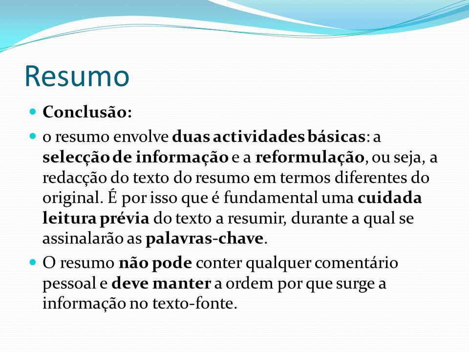 Resumo Conclusão: o resumo envolve duas actividades básicas: a selecção de informação e a reformulação, ou seja, a redacção do texto do resumo em term