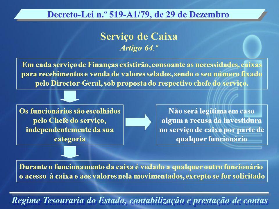 Regime Tesouraria do Estado, contabilização e prestação de contas Decreto-Lei n.º 519-A1/79, de 29 de Dezembro Serviço de Caixa Artigo 64.º Em cada se
