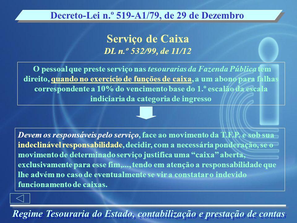 Regime Tesouraria do Estado, contabilização e prestação de contas Decreto-Lei n.º 519-A1/79, de 29 de Dezembro Serviço de Caixa DL n.º 532/99, de 11/1
