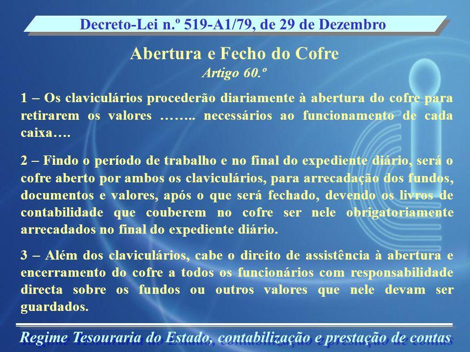 Regime Tesouraria do Estado, contabilização e prestação de contas Abertura e Fecho do Cofre Artigo 60.º Decreto-Lei n.º 519-A1/79, de 29 de Dezembro 1