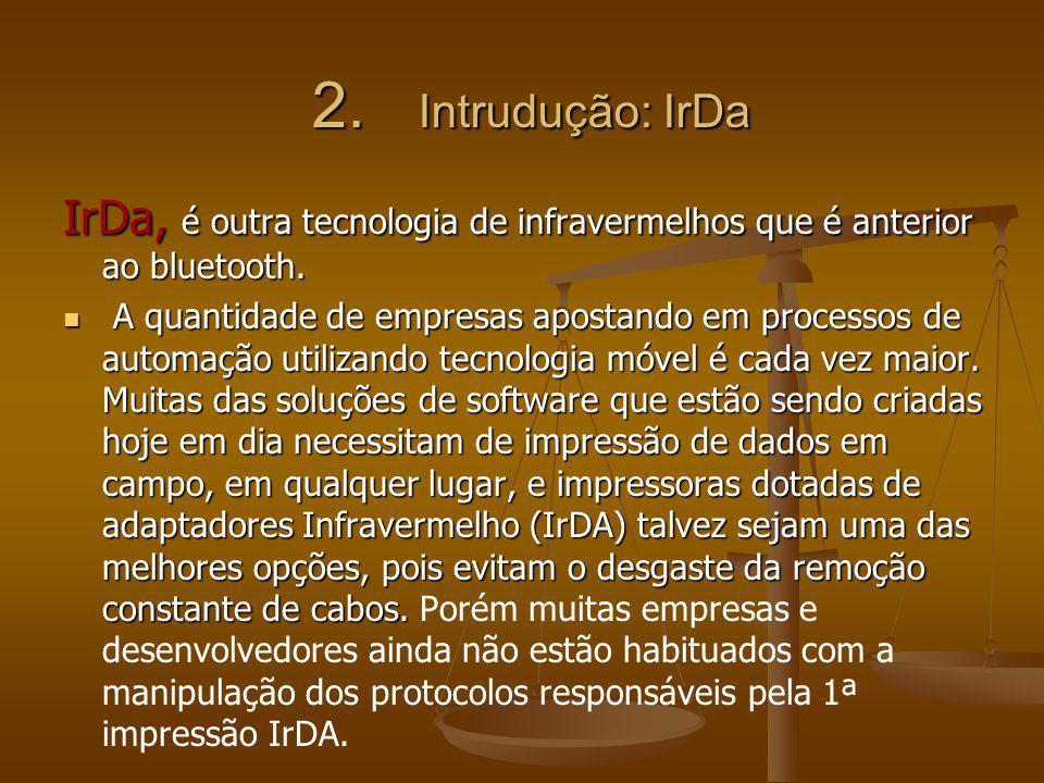 2. Intrudução: IrDa IrDa, é outra tecnologia de infravermelhos que é anterior ao bluetooth. A quantidade de empresas apostando em processos de automaç