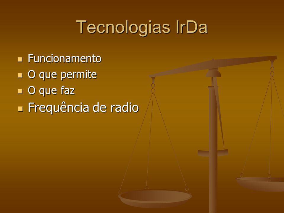 Tecnologias IrDa Funcionamento Funcionamento O que permite O que permite O que faz O que faz Frequência de radio Frequência de radio