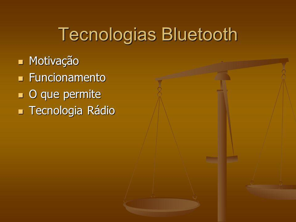 Tecnologias Bluetooth Motivação Motivação Funcionamento Funcionamento O que permite O que permite Tecnologia Rádio Tecnologia Rádio