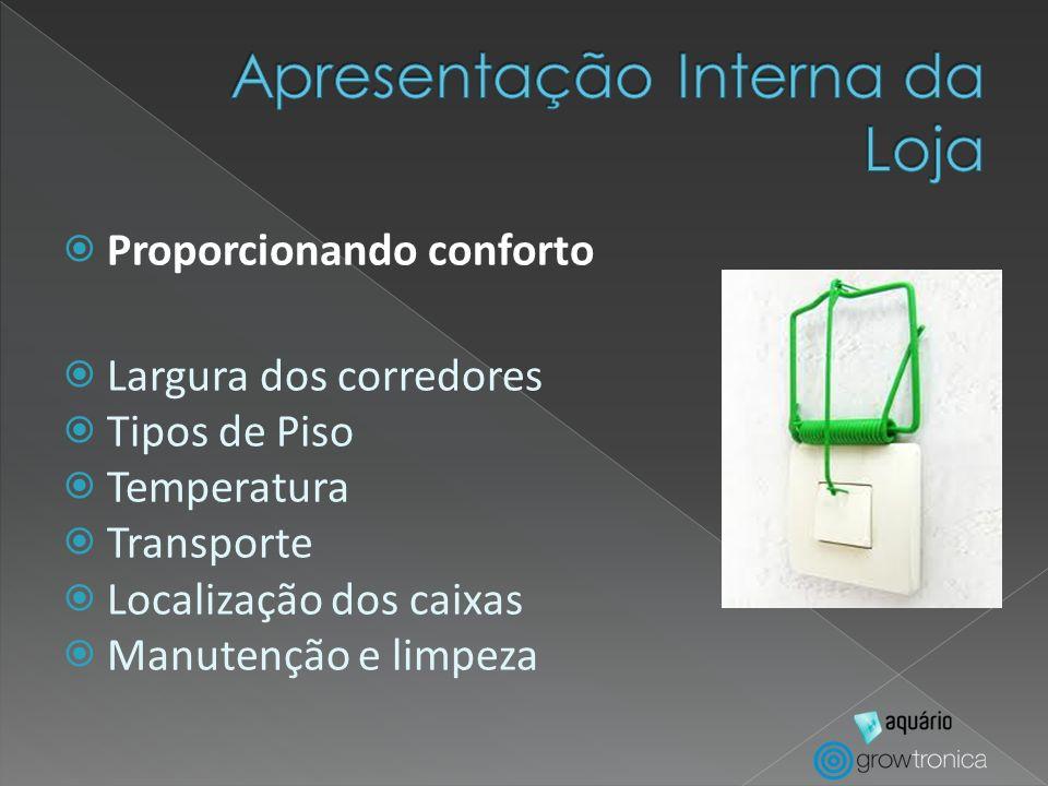 Proporcionando conforto Largura dos corredores Tipos de Piso Temperatura Transporte Localização dos caixas Manutenção e limpeza
