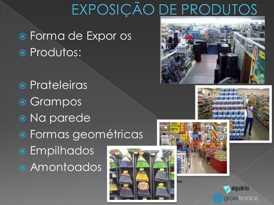 Forma de Expor os Produtos: Prateleiras Grampos Na parede Formas geométricas Empilhados Amontoados