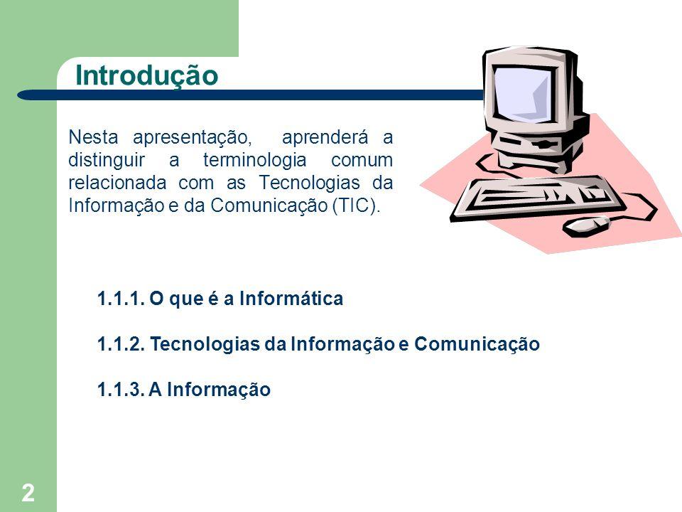 2 Introdução Nesta apresentação, aprenderá a distinguir a terminologia comum relacionada com as Tecnologias da Informação e da Comunicação (TIC). 1.1.