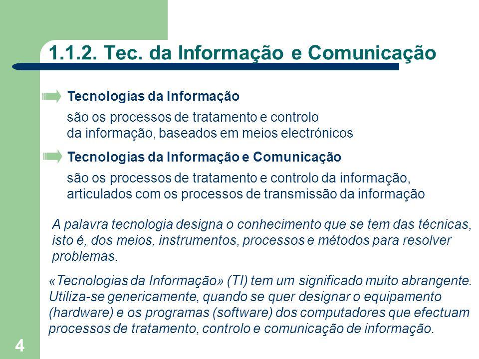 4 1.1.2. Tec. da Informação e Comunicação Tecnologias da Informação são os processos de tratamento e controlo da informação, baseados em meios electró