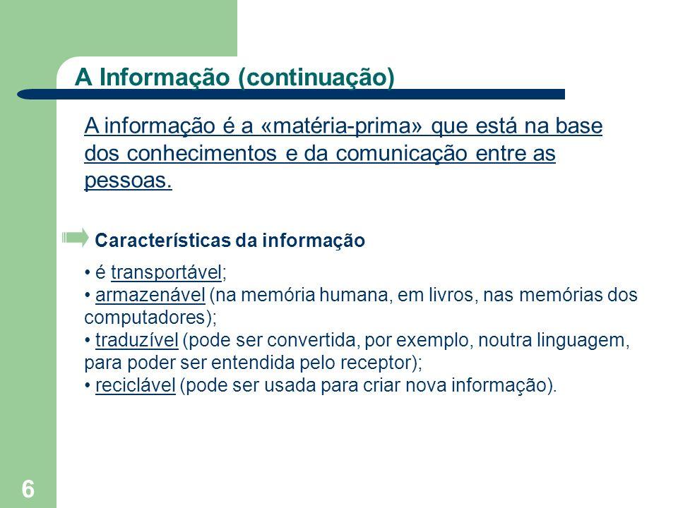 6 A Informação (continuação) A informação é a «matéria-prima» que está na base dos conhecimentos e da comunicação entre as pessoas. Características da