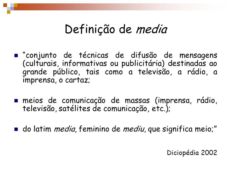 Definição de media conjunto de técnicas de difusão de mensagens (culturais, informativas ou publicitária) destinadas ao grande público, tais como a te