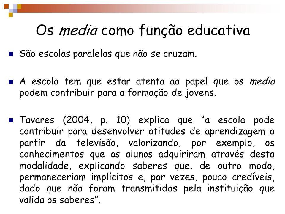 Os media como função educativa São escolas paralelas que não se cruzam. A escola tem que estar atenta ao papel que os media podem contribuir para a fo