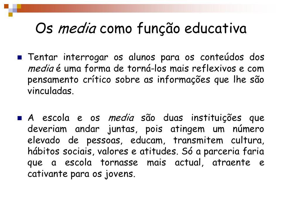 Os media como função educativa Tentar interrogar os alunos para os conteúdos dos media é uma forma de torná-los mais reflexivos e com pensamento críti