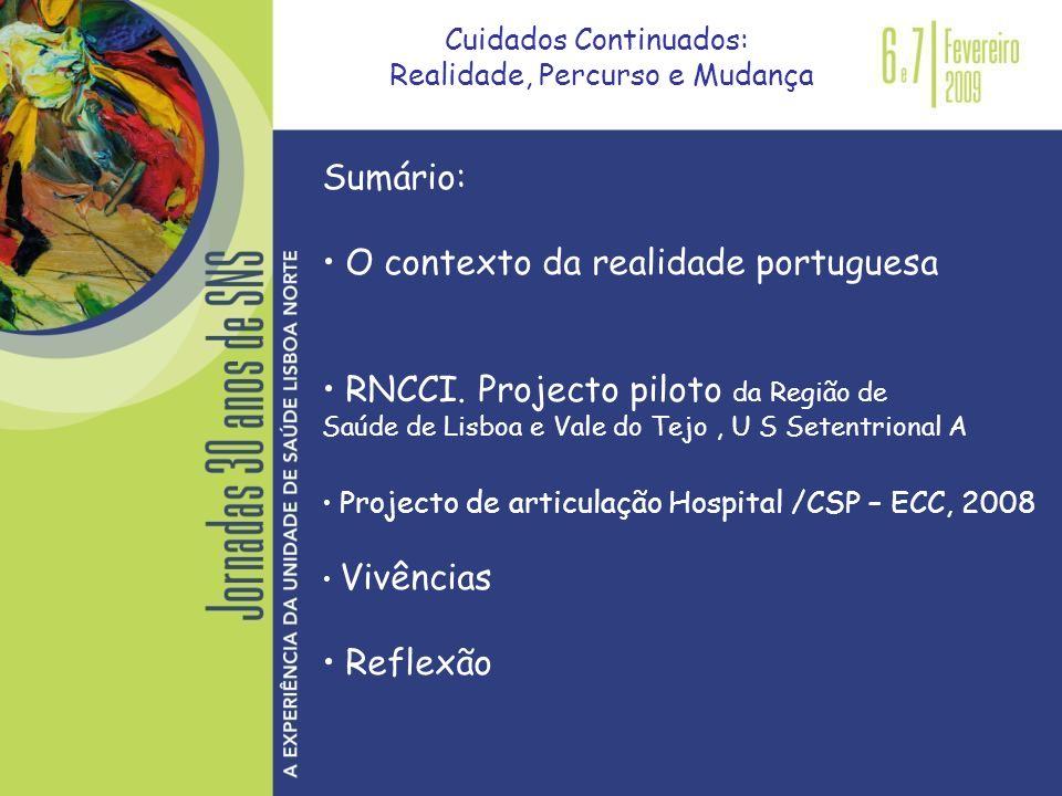 Sumário: O contexto da realidade portuguesa RNCCI. Projecto piloto da Região de Saúde de Lisboa e Vale do Tejo, U S Setentrional A Projecto de articul