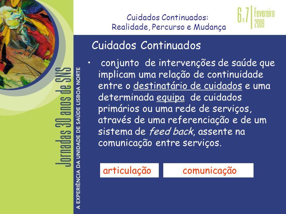 Cuidados Continuados conjunto de intervenções de saúde que implicam uma relação de continuidade entre o destinatário de cuidados e uma determinada equ
