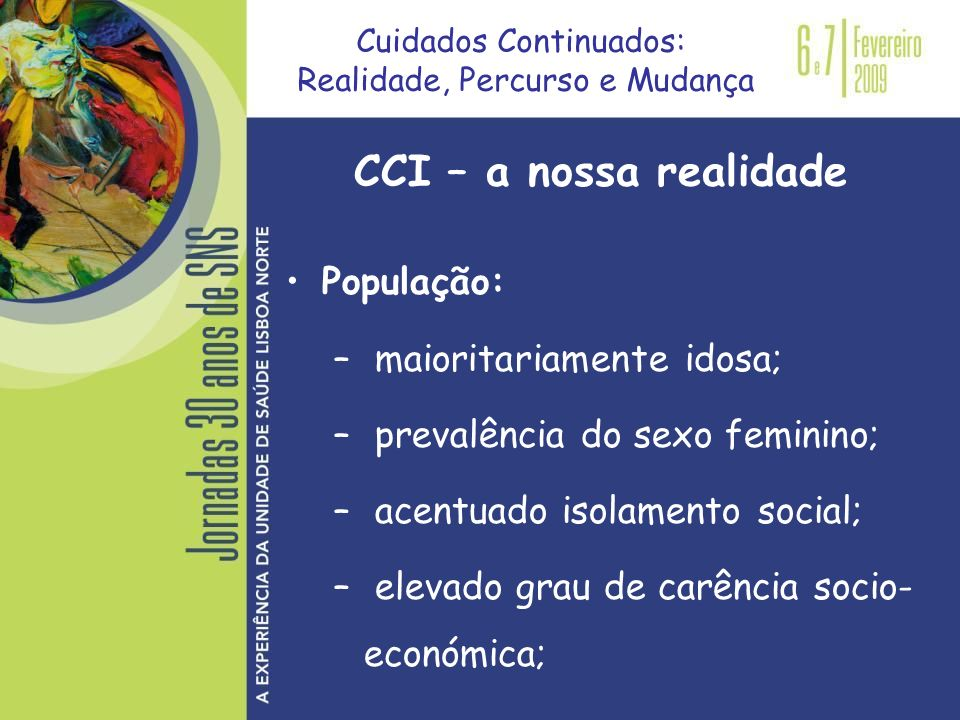 População: – maioritariamente idosa; – prevalência do sexo feminino; – acentuado isolamento social; – elevado grau de carência socio- económica; CCI –