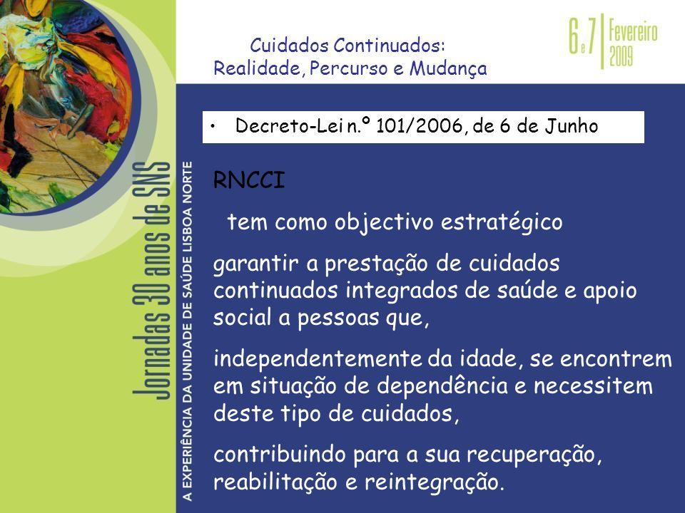 Decreto-Lei n.º 101/2006, de 6 de Junho tem comoobjectivoestratégicogarantir aprestação decuidadoscontinuadosintegradosde saúde eapoio sociala pessoas