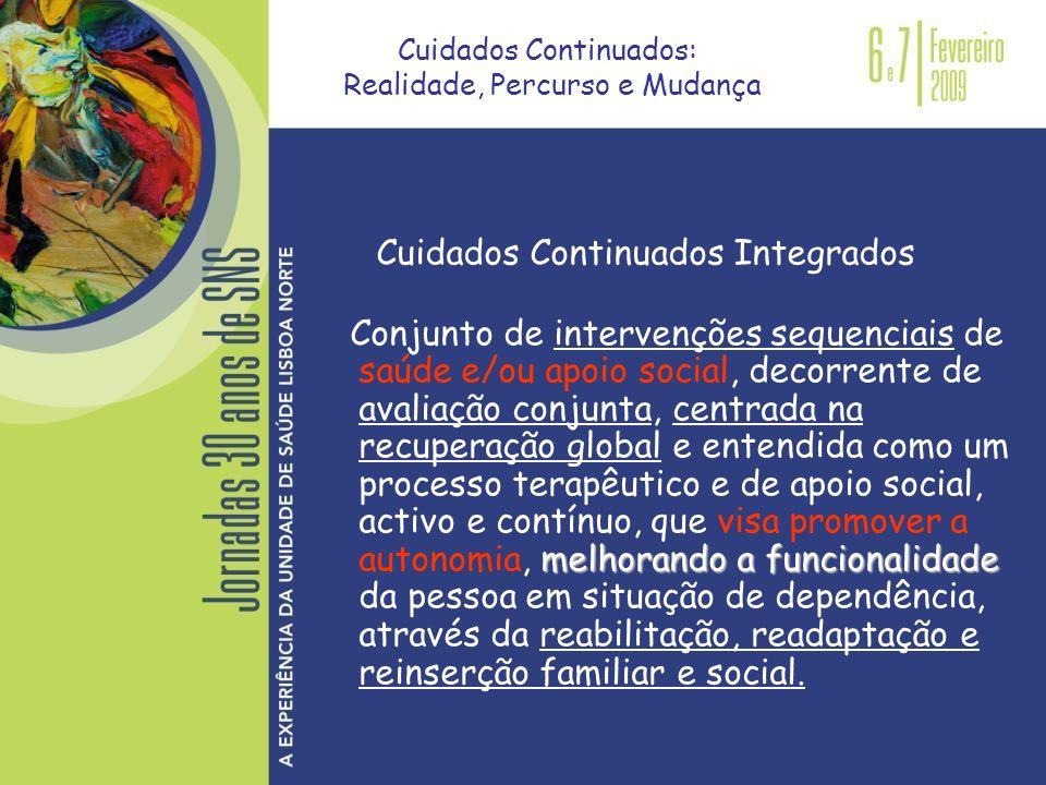Cuidados Continuados Integrados melhorando a funcionalidade Conjunto de intervenções sequenciais de saúde e/ou apoio social, decorrente de avaliação c