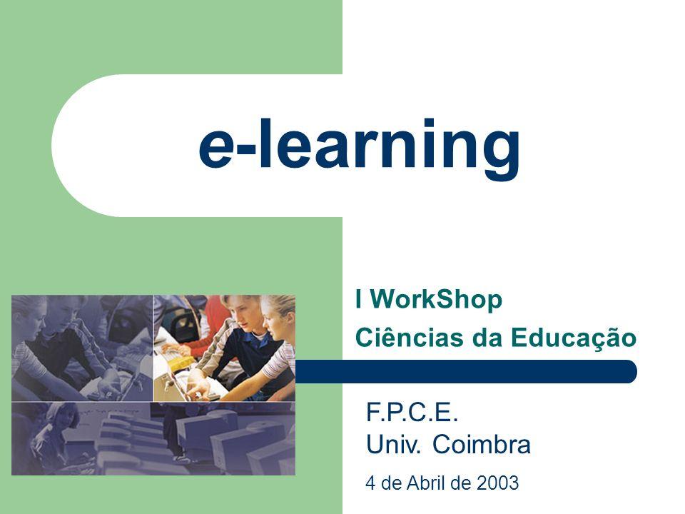 e-learning I WorkShop Ciências da Educação F.P.C.E. Univ. Coimbra 4 de Abril de 2003
