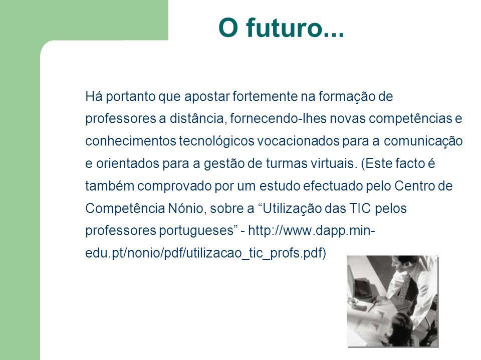 O futuro... Há portanto que apostar fortemente na formação de professores a distância, fornecendo-lhes novas competências e conhecimentos tecnológicos