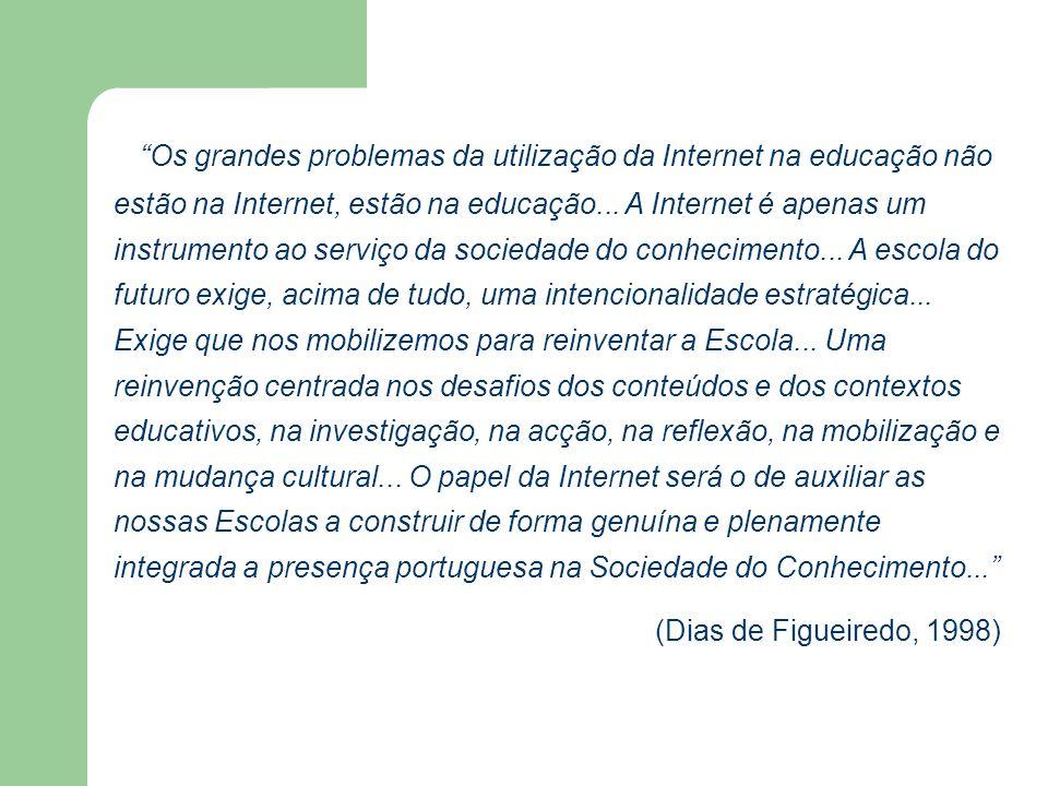 Os grandes problemas da utilização da Internet na educação não estão na Internet, estão na educação... A Internet é apenas um instrumento ao serviço d