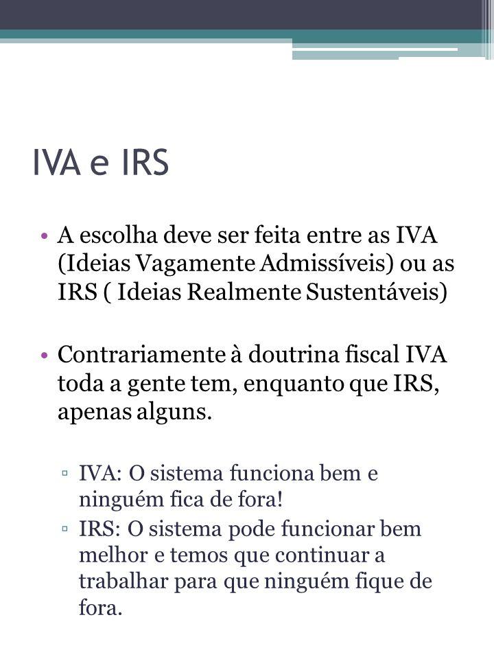 IVA e IRS A escolha deve ser feita entre as IVA (Ideias Vagamente Admissíveis) ou as IRS ( Ideias Realmente Sustentáveis) Contrariamente à doutrina fi