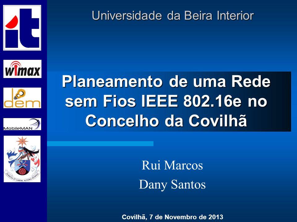 Planeamento de uma Rede sem Fios IEEE 802.16e no Concelho da Covilhã Rui Marcos Dany Santos Covilhã, 7 de Novembro de 2013 Universidade da Beira Inter