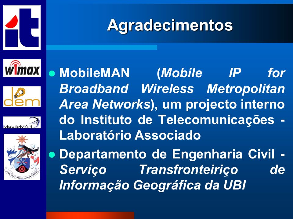 Agradecimentos MobileMAN (Mobile IP for Broadband Wireless Metropolitan Area Networks), um projecto interno do Instituto de Telecomunicações - Laborat