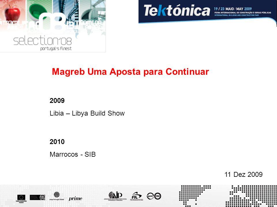 11 Dez 2009 Magreb Uma Aposta para Continuar 2009 Libia – Libya Build Show 2010 Marrocos - SIB
