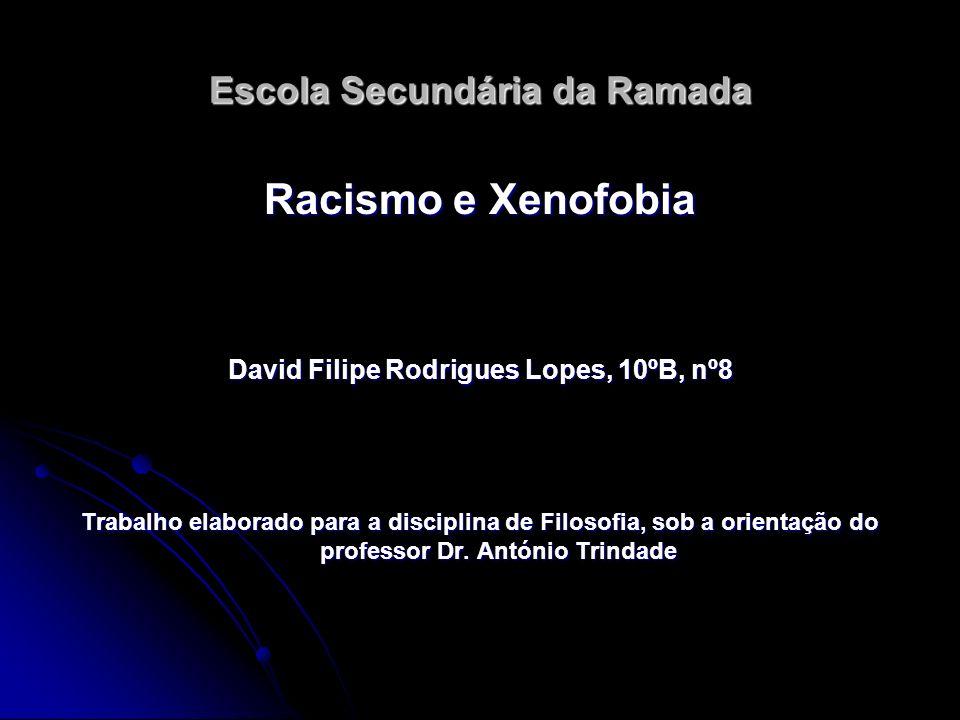 Escola Secundária da Ramada Racismo e Xenofobia David Filipe Rodrigues Lopes, 10ºB, nº8 Trabalho elaborado para a disciplina de Filosofia, sob a orien