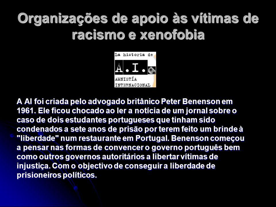 Organizações de apoio às vítimas de racismo e xenofobia A AI foi criada pelo advogado britânico Peter Benenson em 1961. Ele ficou chocado ao ler a not