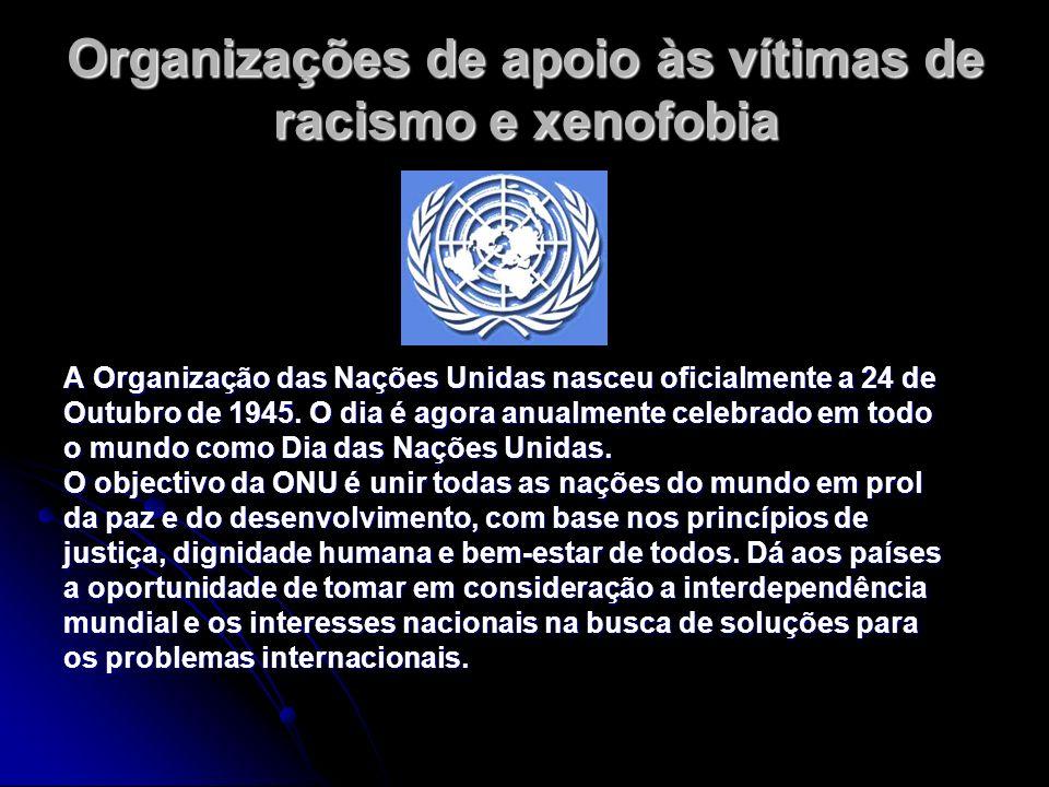 Organizações de apoio às vítimas de racismo e xenofobia A Organização das Nações Unidas nasceu oficialmente a 24 de Outubro de 1945. O dia é agora anu