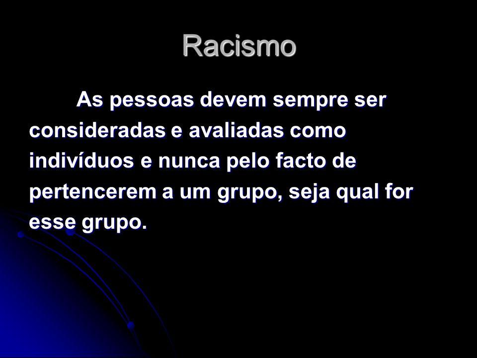 Racismo As pessoas devem sempre ser consideradas e avaliadas como indivíduos e nunca pelo facto de pertencerem a um grupo, seja qual for esse grupo.