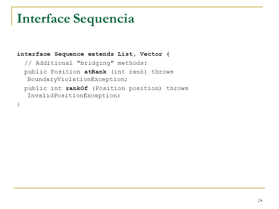 24 Interface Sequencia interface Sequence extends List, Vector { // Additional