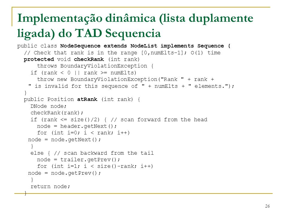 26 Implementação dinâmica (lista duplamente ligada) do TAD Sequencia public class NodeSequence extends NodeList implements Sequence { // Check that ra