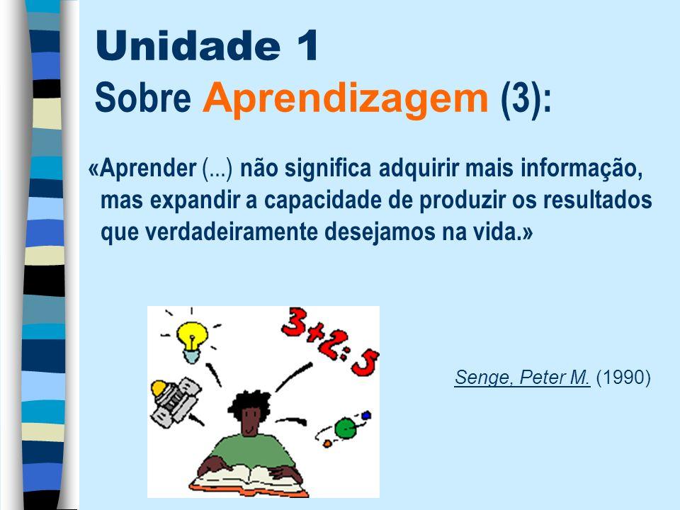 Unidade 1 Sobre Aprendizagem (3): «Aprender (...) não significa adquirir mais informação, mas expandir a capacidade de produzir os resultados que verd