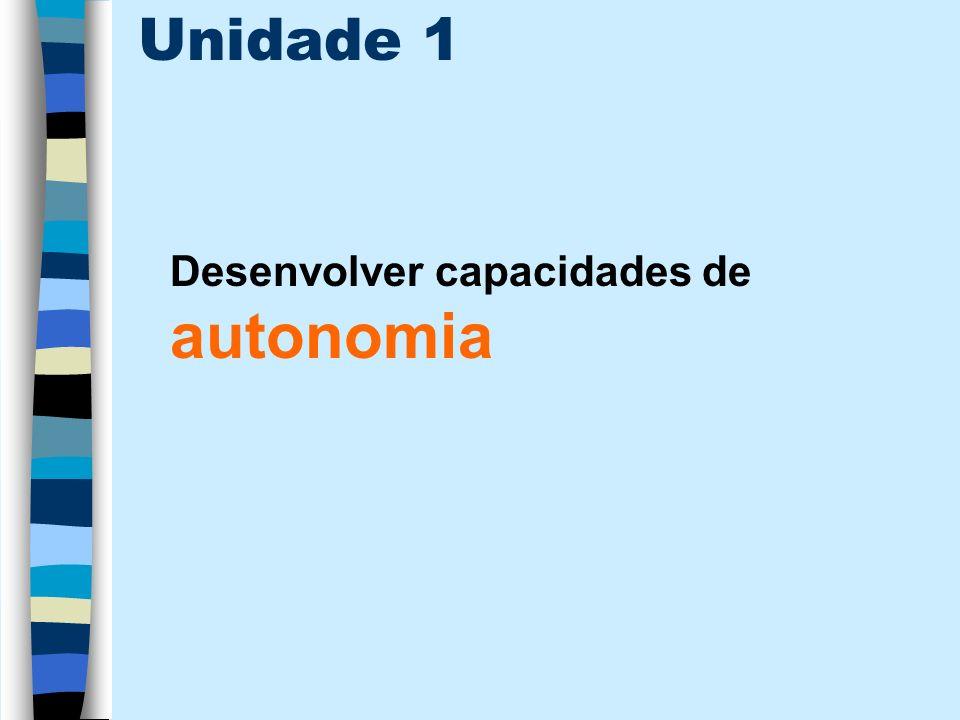 Unidade 1 Desenvolver capacidades de autonomia