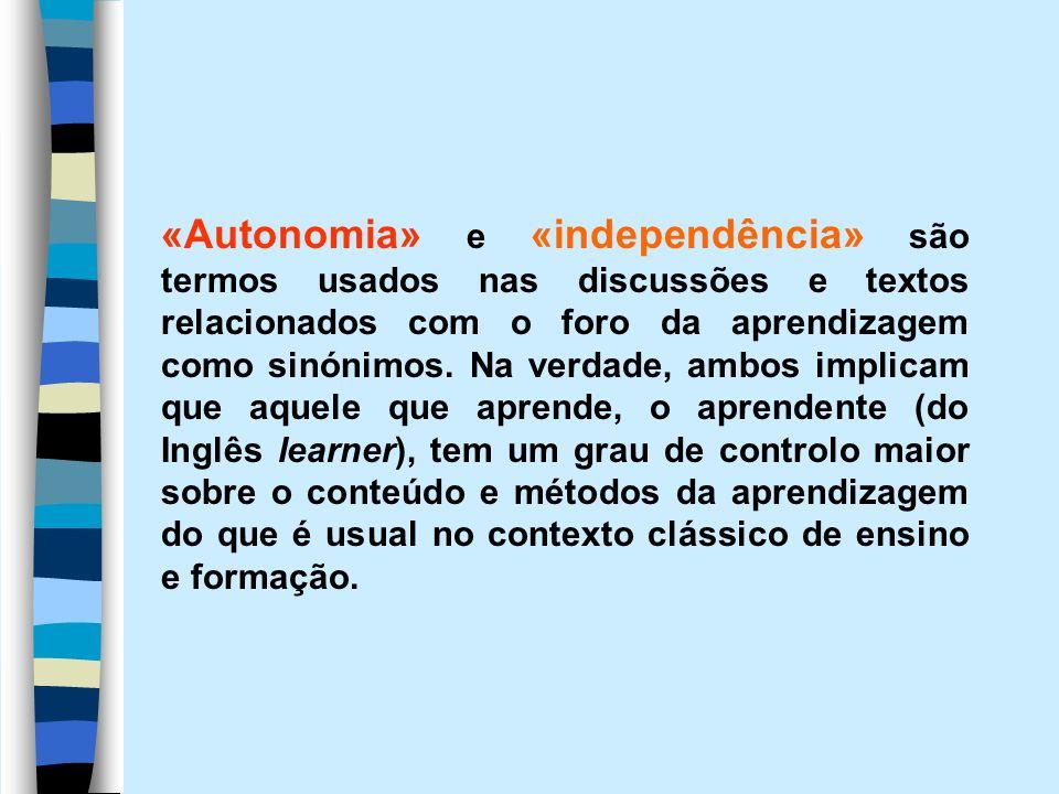 «Autonomia» e «independência» são termos usados nas discussões e textos relacionados com o foro da aprendizagem como sinónimos. Na verdade, ambos impl