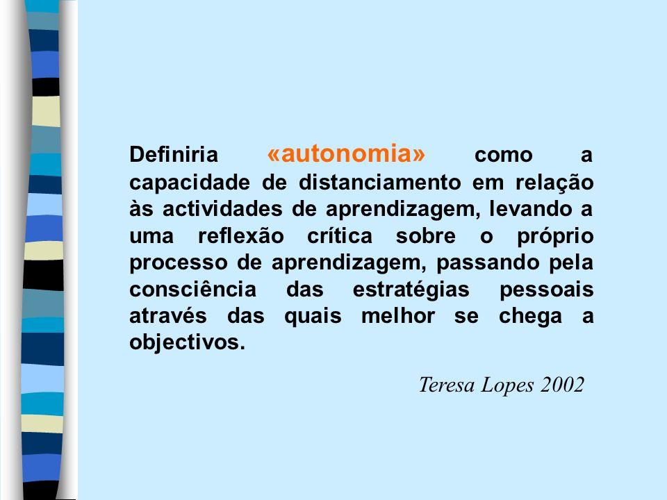 Definiria «autonomia» como a capacidade de distanciamento em relação às actividades de aprendizagem, levando a uma reflexão crítica sobre o próprio pr