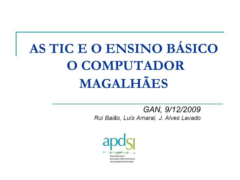 AS TIC E O ENSINO BÁSICO O COMPUTADOR MAGALHÃES GAN, 9/12/2009 Rui Baião, Luís Amaral, J. Alves Lavado