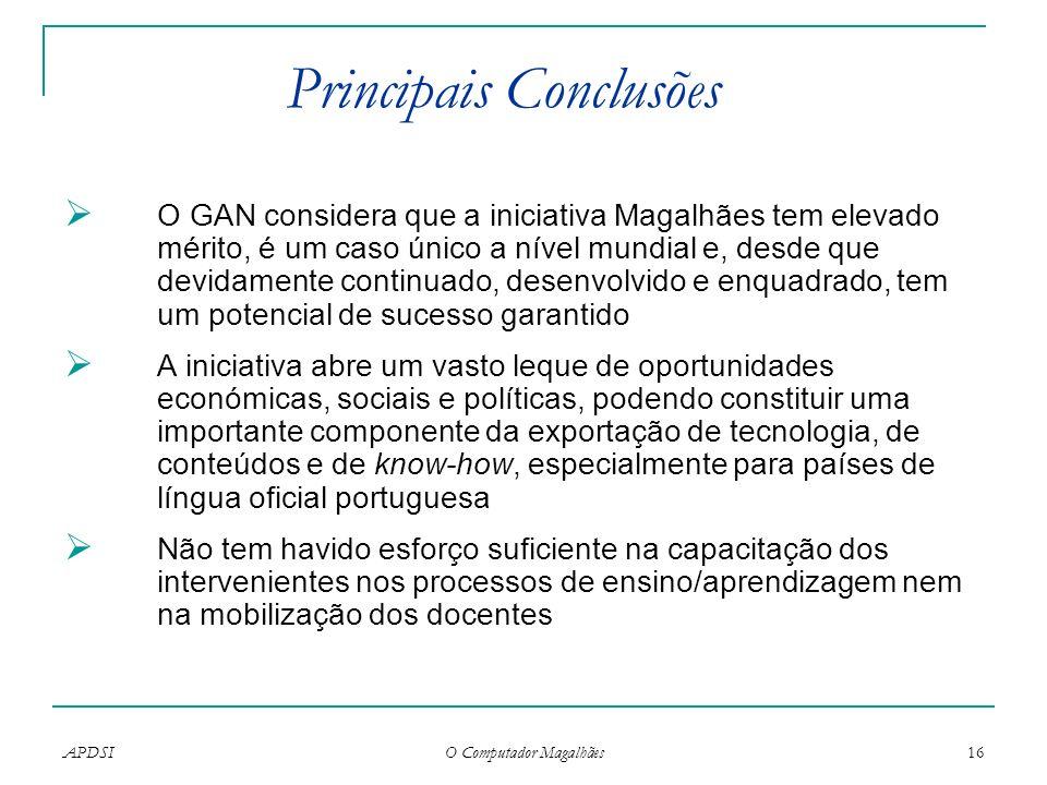 APDSI O Computador Magalhães 16 Principais Conclusões O GAN considera que a iniciativa Magalhães tem elevado mérito, é um caso único a nível mundial e